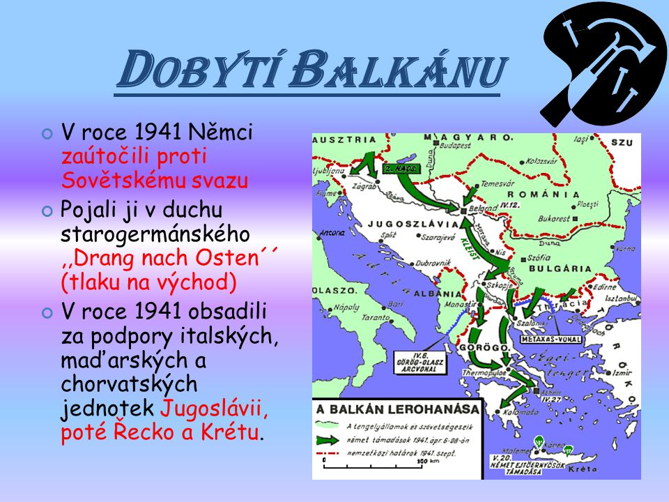 Dobytí Balkánu V roce 1941 Němci zaútočili proti Sovětskému svazu
