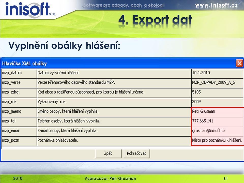4. Export dat Vyplnění obálky hlášení: 2010 Vypracoval: Petr Grusman