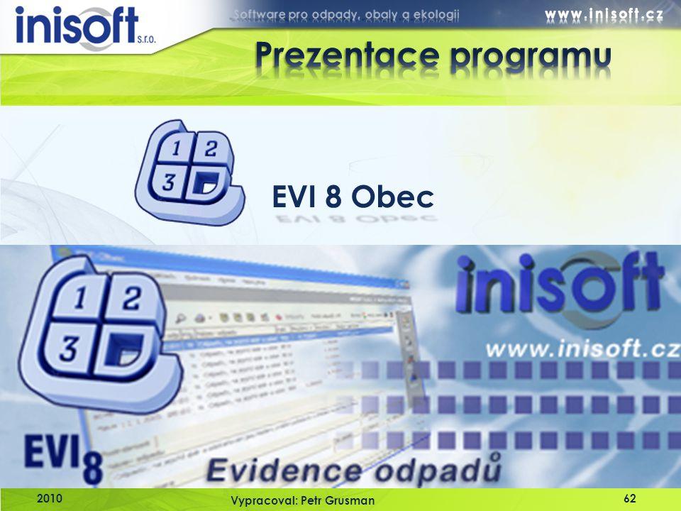 Prezentace programu EVI 8 Obec 2010 Vypracoval: Petr Grusman