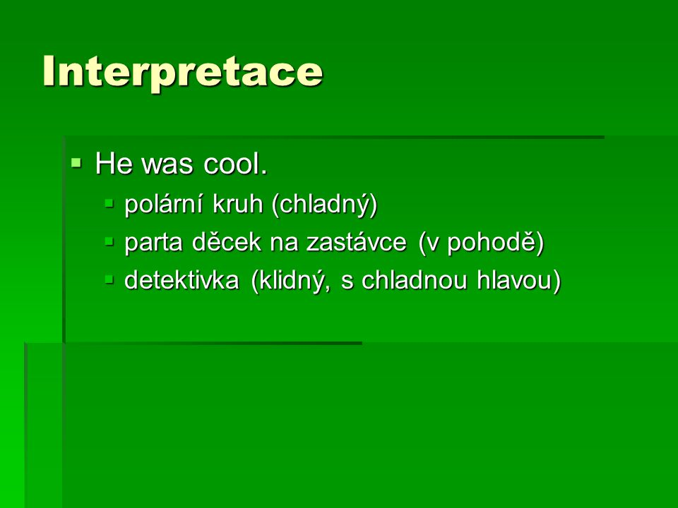 Interpretace He was cool. polární kruh (chladný)