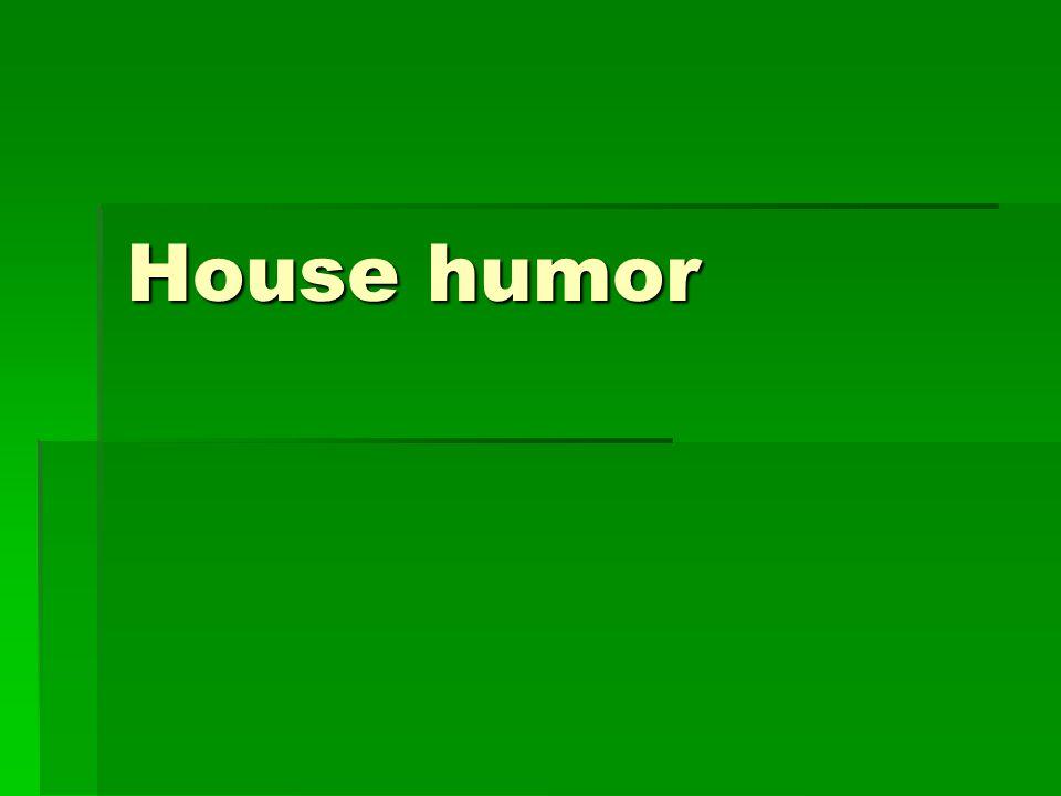 House humor