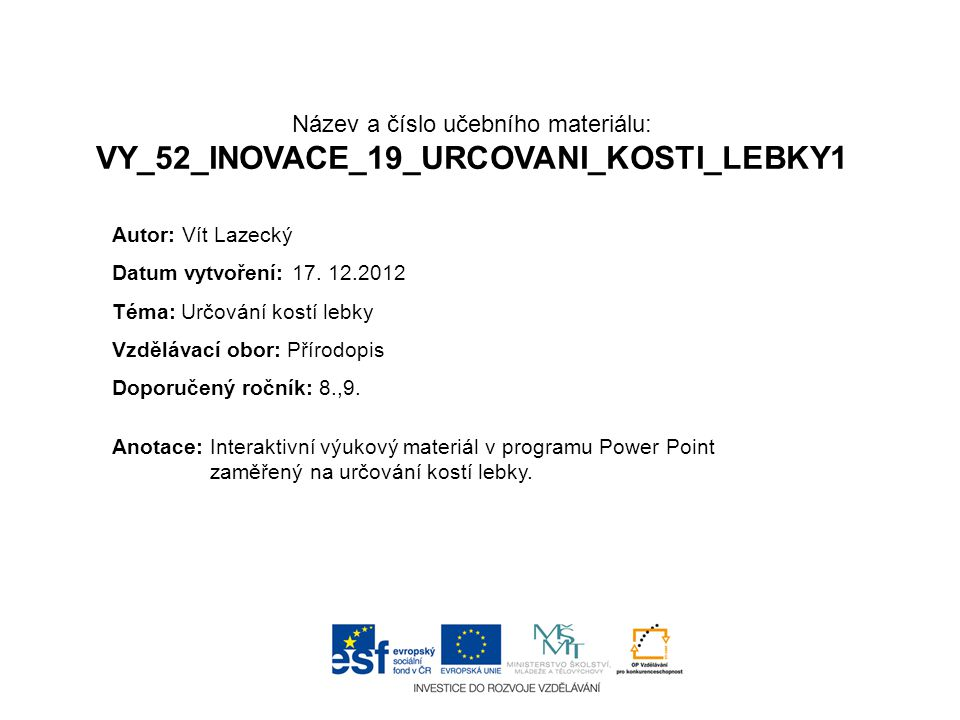 Název a číslo učebního materiálu: VY_52_INOVACE_19_URCOVANI_KOSTI_LEBKY1