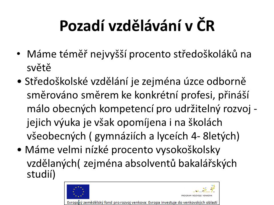 Pozadí vzdělávání v ČR Máme téměř nejvyšší procento středoškoláků na