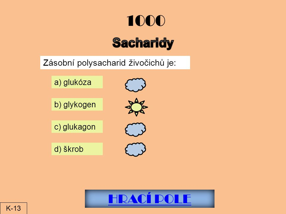 1000 Sacharidy HRACÍ POLE Zásobní polysacharid živočichů je: