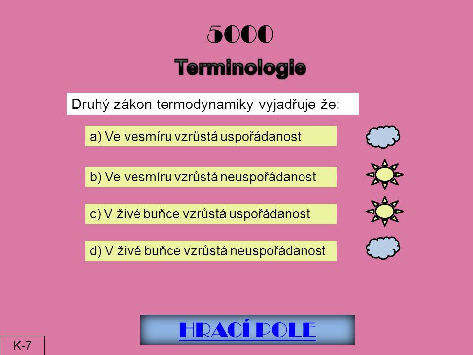 5000 Terminologie HRACÍ POLE Druhý zákon termodynamiky vyjadřuje že: