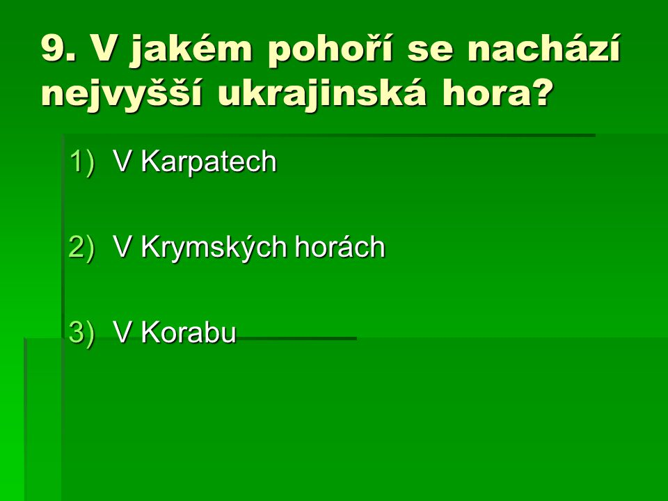 9. V jakém pohoří se nachází nejvyšší ukrajinská hora