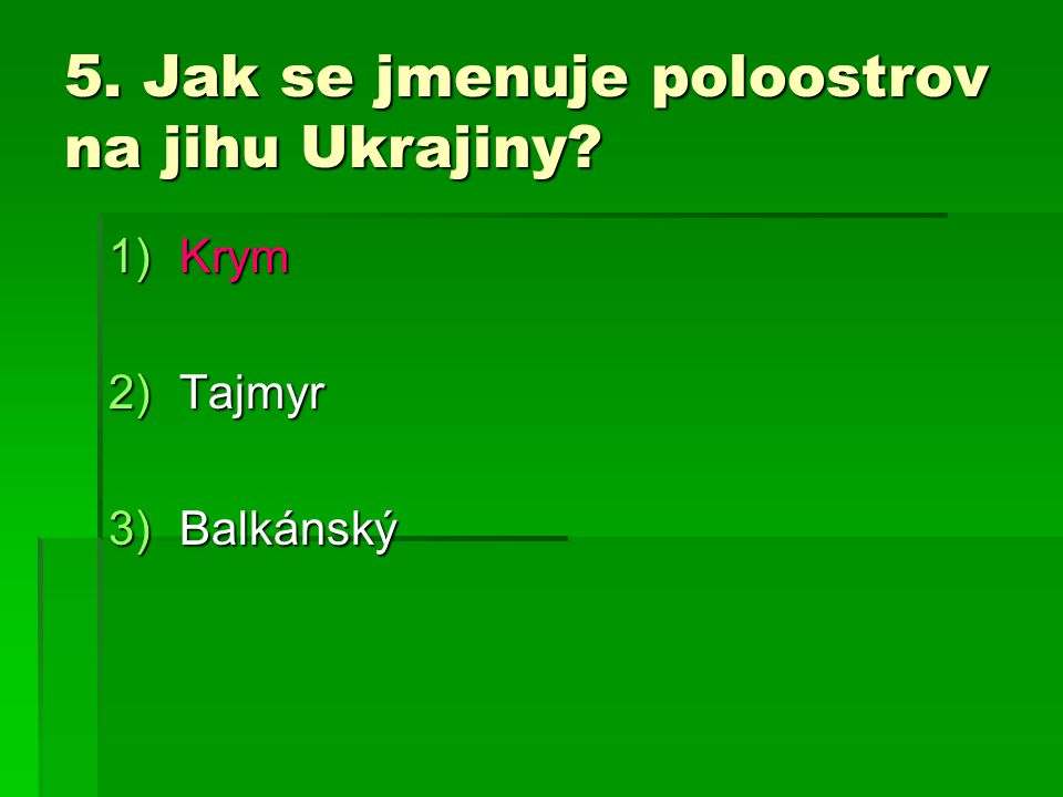 5. Jak se jmenuje poloostrov na jihu Ukrajiny