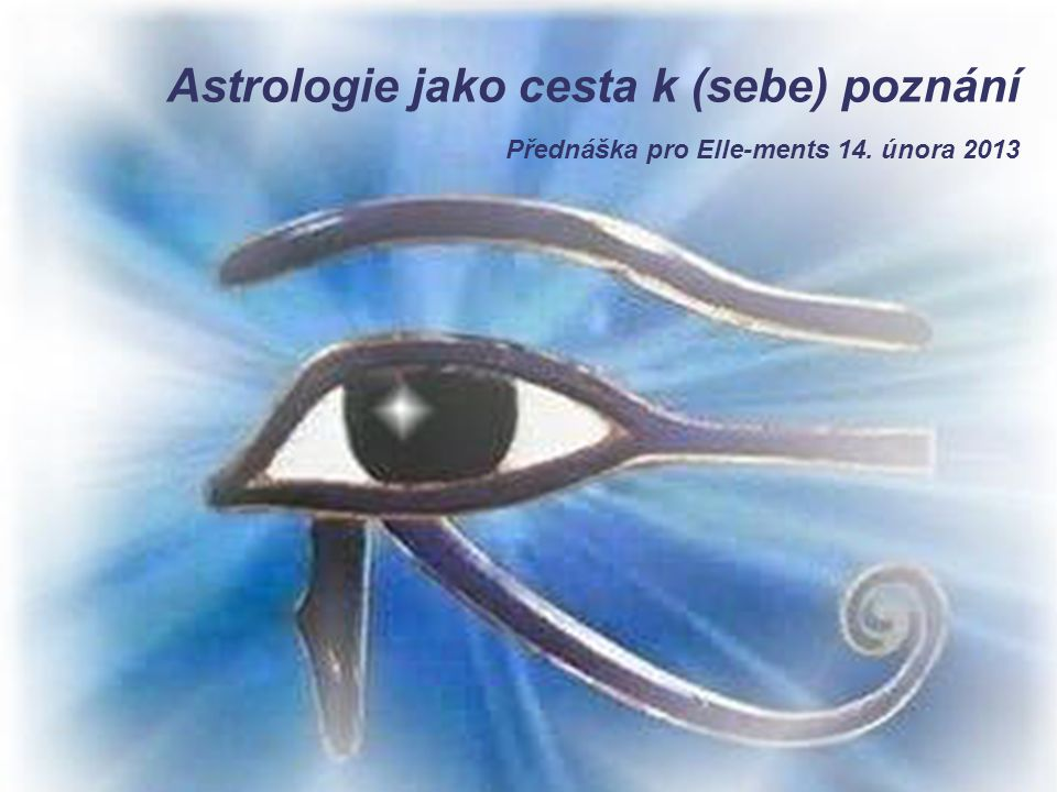 Astrologie jako cesta k (sebe) poznání Přednáška pro Elle-ments 14