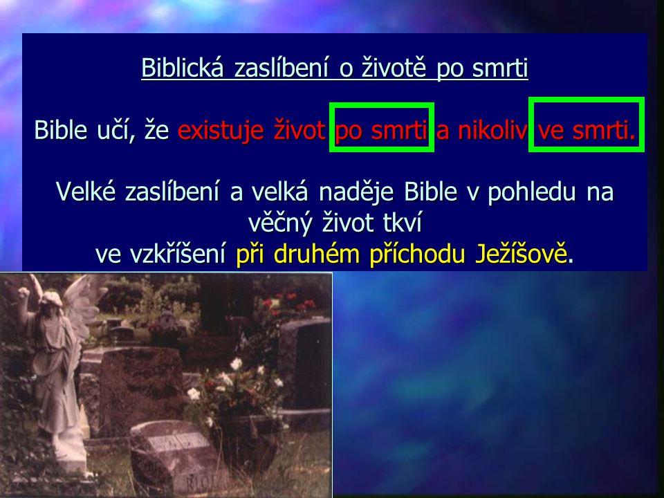 Biblická zaslíbení o životě po smrti Bible učí, že existuje život po smrti a nikoliv ve smrti.