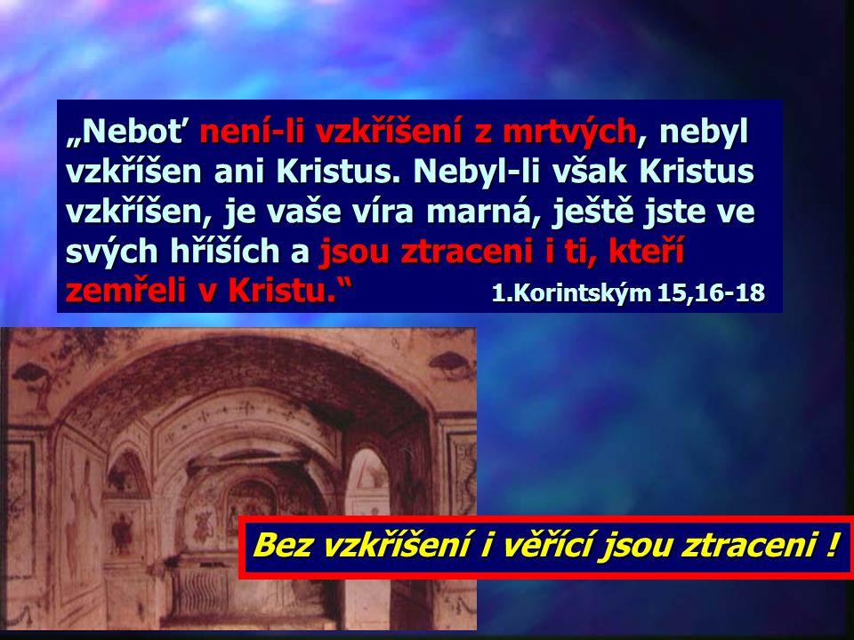Bez vzkříšení i věřící jsou ztraceni !