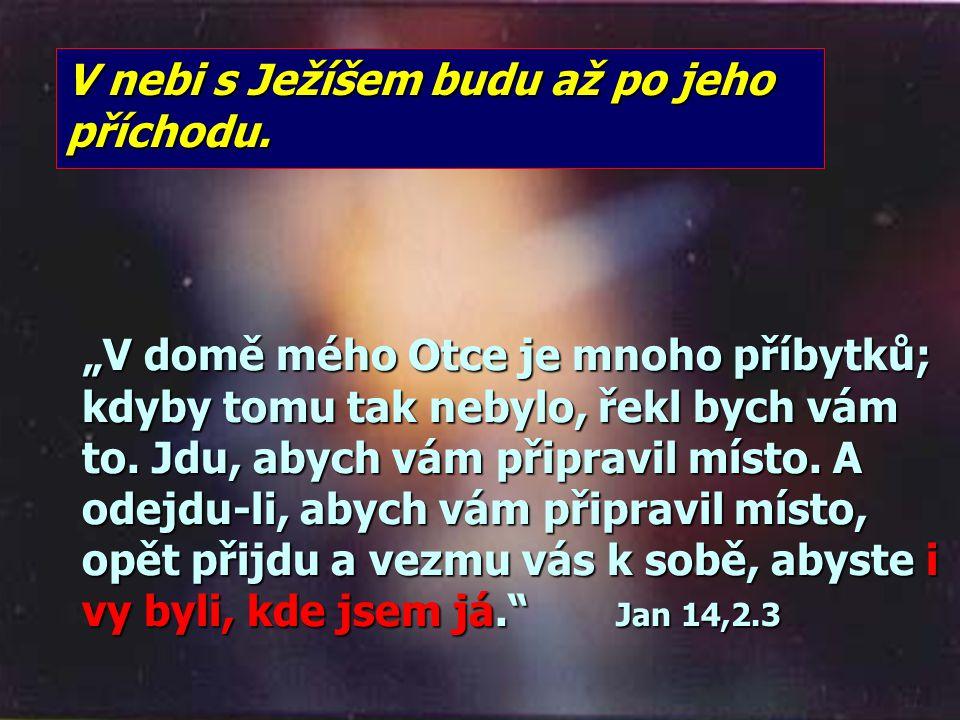 V nebi s Ježíšem budu až po jeho příchodu.