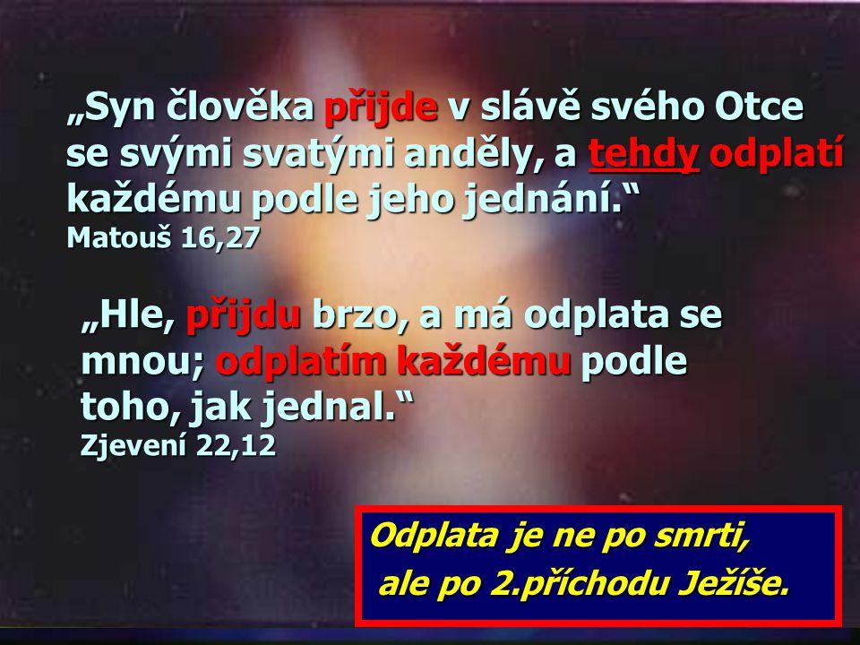 Odplata je ne po smrti, ale po 2.příchodu Ježíše.
