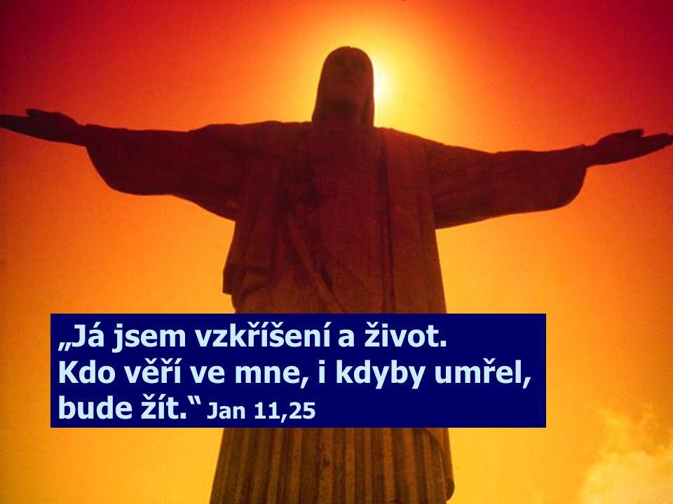 """""""Já jsem vzkříšení a život. Kdo věří ve mne, i kdyby umřel, bude žít"""