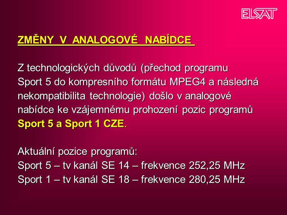ZMĚNY V ANALOGOVÉ NABÍDCE Z technologických důvodů (přechod programu Sport 5 do kompresního formátu MPEG4 a následná nekompatibilita technologie) došlo v analogové nabídce ke vzájemnému prohození pozic programů Sport 5 a Sport 1 CZE.
