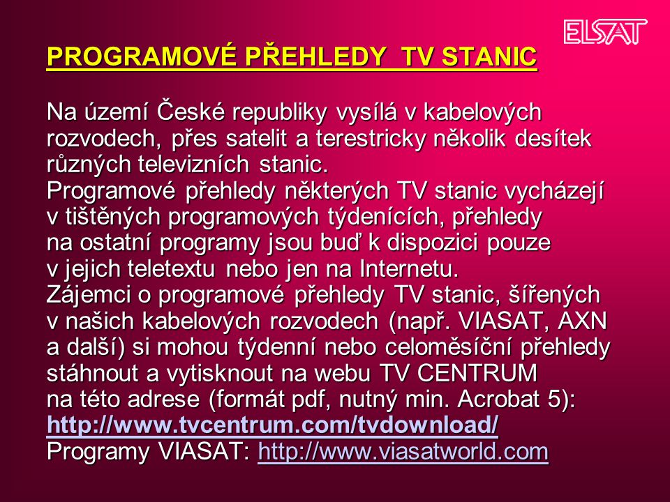 PROGRAMOVÉ PŘEHLEDY TV STANIC Na území České republiky vysílá v kabelových rozvodech, přes satelit a terestricky několik desítek různých televizních stanic.