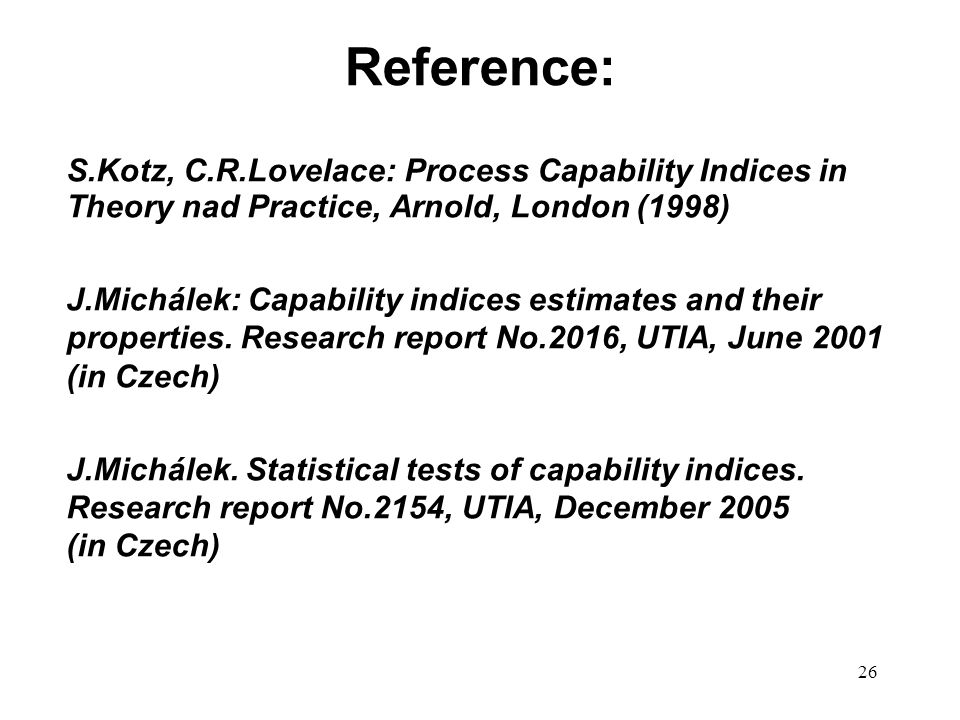 Reference: S.Kotz, C.R.Lovelace: Process Capability Indices in Theory nad Practice, Arnold, London (1998)