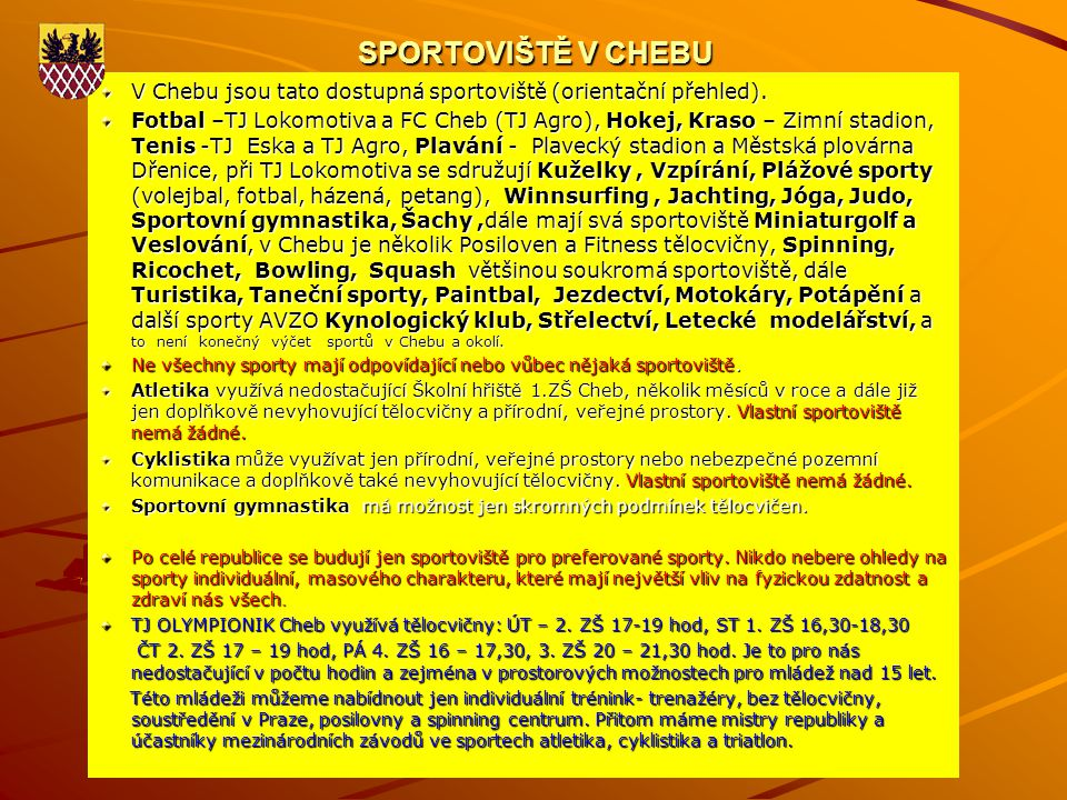 SPORTOVIŠTĚ V CHEBU V Chebu jsou tato dostupná sportoviště (orientační přehled).