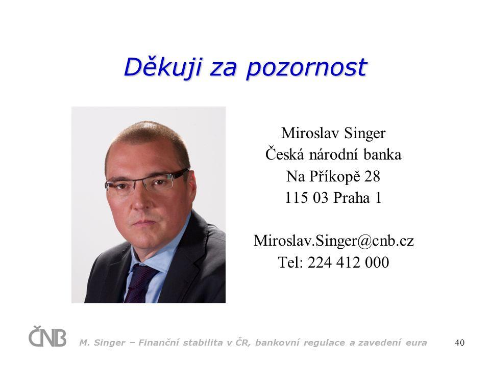 Děkuji za pozornost Miroslav Singer Česká národní banka Na Příkopě 28