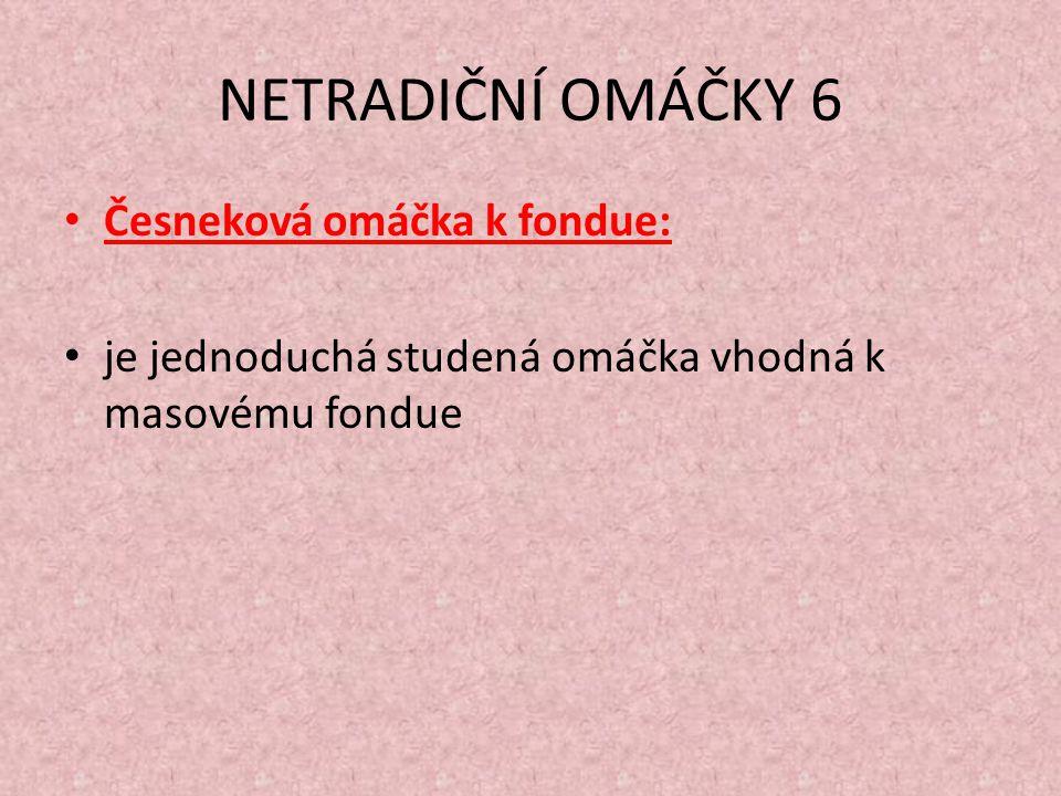 NETRADIČNÍ OMÁČKY 6 Česneková omáčka k fondue: