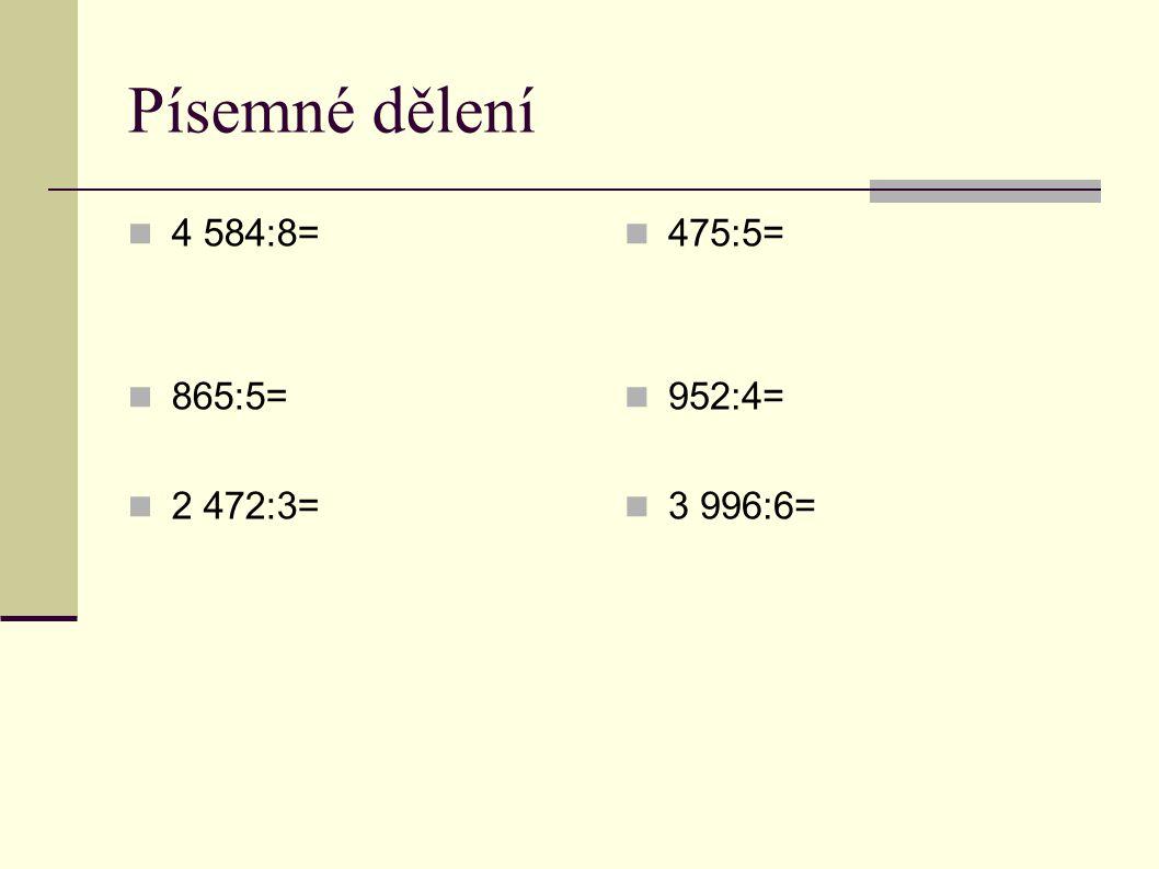 Písemné dělení 4 584:8= 865:5= 2 472:3= 475:5= 952:4= 3 996:6=
