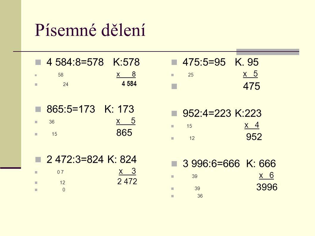 Písemné dělení 4 584:8=578 K:578 865:5=173 K: 173 2 472:3=824 K: 824