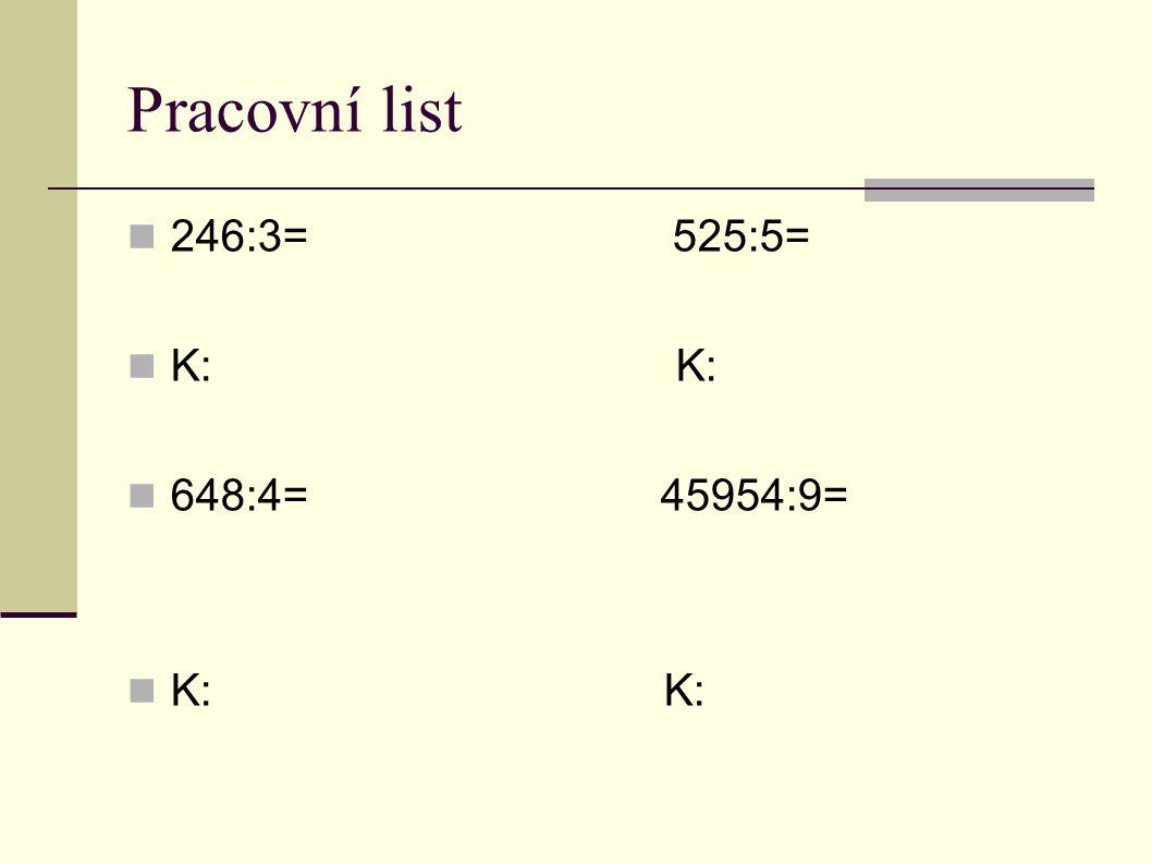 Pracovní list 246:3= 525:5= K: K: 648:4= 45954:9=