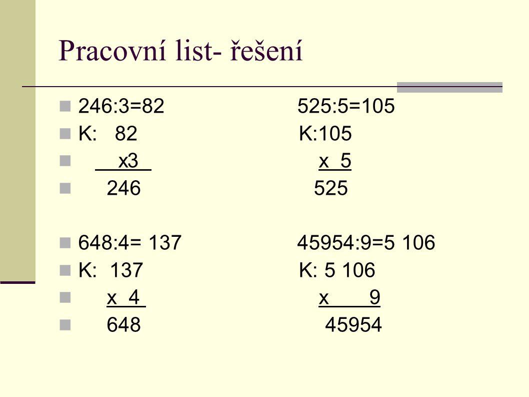 Pracovní list- řešení 246:3=82 525:5=105 K: 82 K:105 x3 x 5 246 525