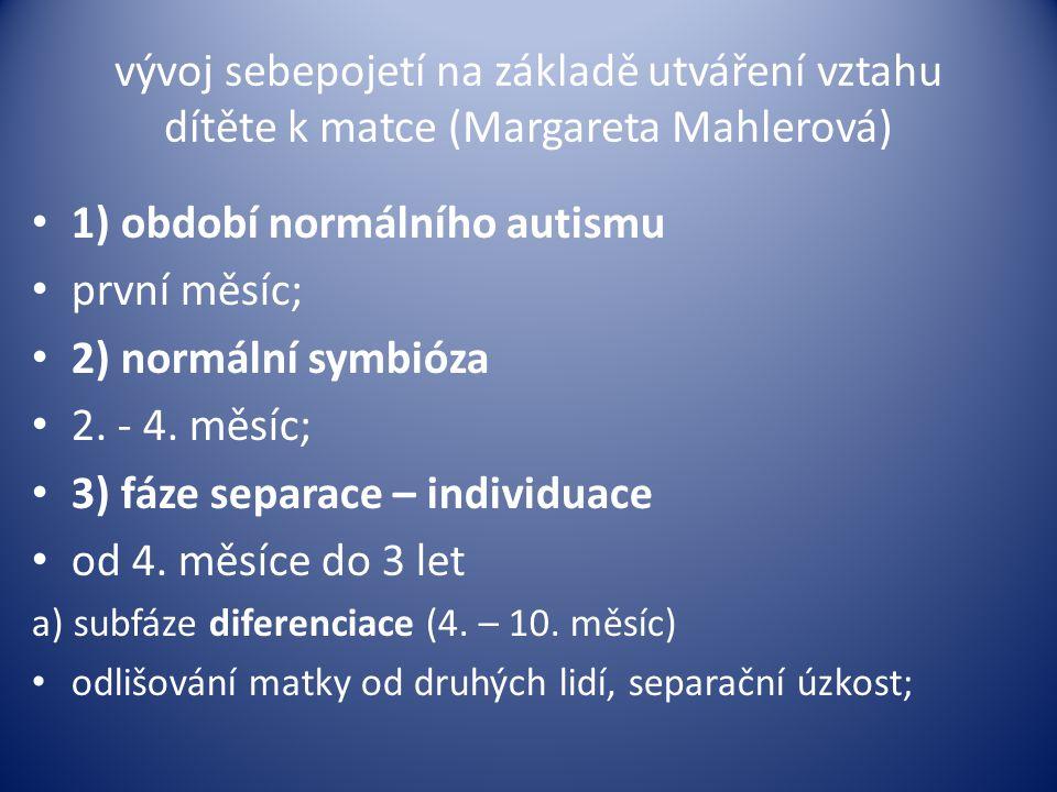 1) období normálního autismu první měsíc; 2) normální symbióza