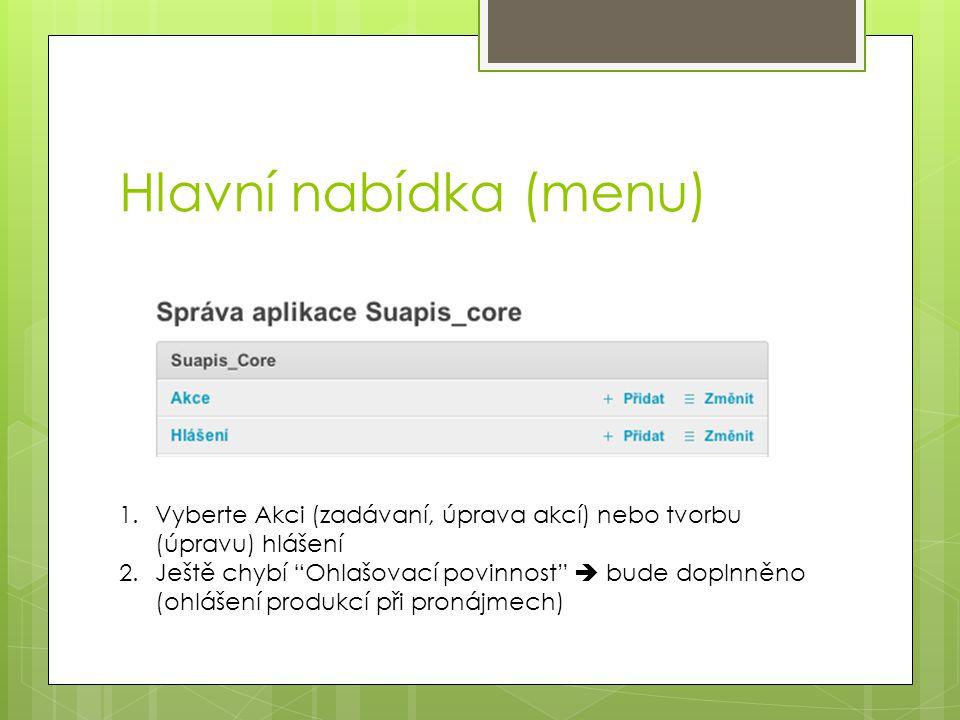 Hlavní nabídka (menu) Vyberte Akci (zadávaní, úprava akcí) nebo tvorbu (úpravu) hlášení.