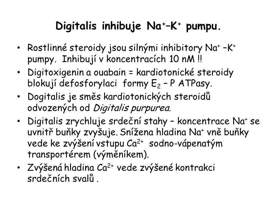 Digitalis inhibuje Na+–K+ pumpu.