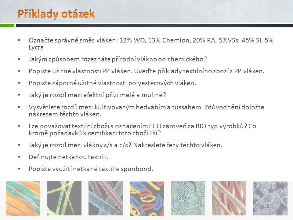 Příklady otázek Označte správně směs vláken: 12% WO, 13% Chemlon, 20% RA, 5%VSs, 45% SI, 5% Lycra.