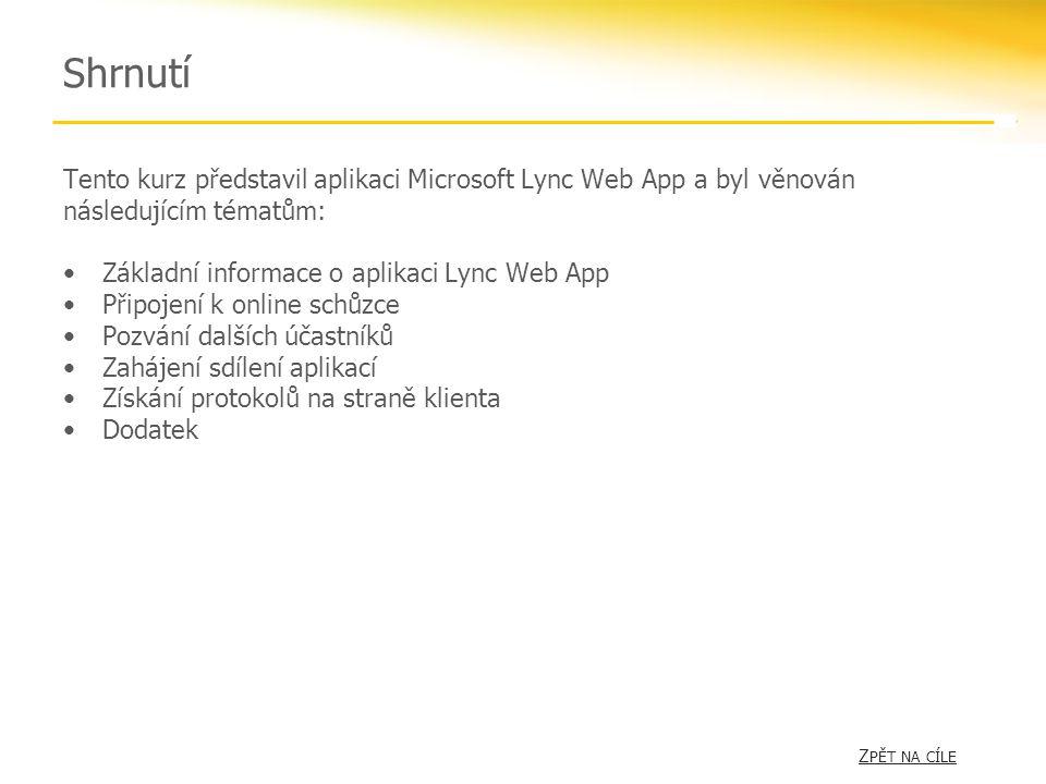 Shrnutí Tento kurz představil aplikaci Microsoft Lync Web App a byl věnován následujícím tématům: Základní informace o aplikaci Lync Web App.