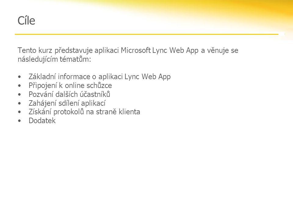 Cíle Tento kurz představuje aplikaci Microsoft Lync Web App a věnuje se následujícím tématům: Základní informace o aplikaci Lync Web App.