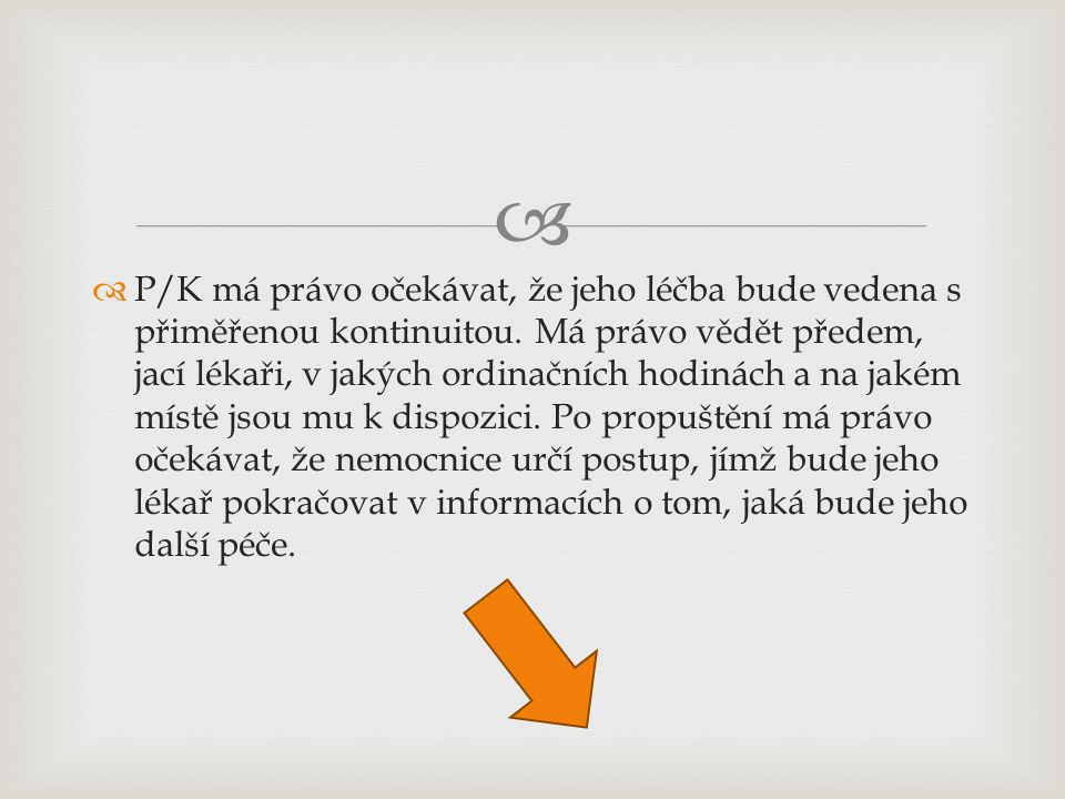 P/K má právo očekávat, že jeho léčba bude vedena s přiměřenou kontinuitou.