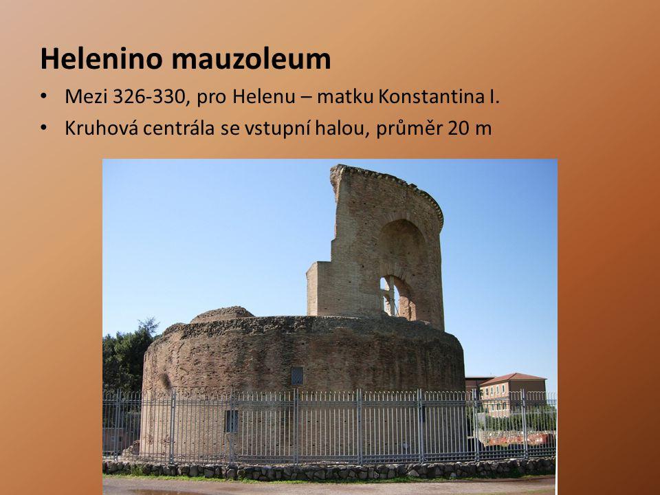 Helenino mauzoleum Mezi 326-330, pro Helenu – matku Konstantina I.