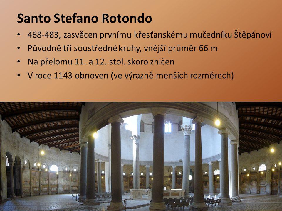 Santo Stefano Rotondo 468-483, zasvěcen prvnímu křesťanskému mučedníku Štěpánovi. Původně tři soustředné kruhy, vnější průměr 66 m.