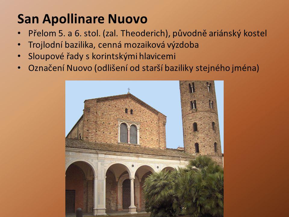 San Apollinare Nuovo Přelom 5. a 6. stol. (zal. Theoderich), původně ariánský kostel. Trojlodní bazilika, cenná mozaiková výzdoba.