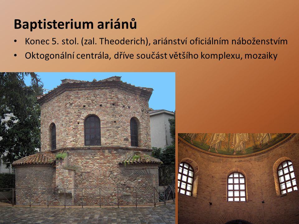 Baptisterium ariánů Konec 5. stol. (zal. Theoderich), ariánství oficiálním náboženstvím.