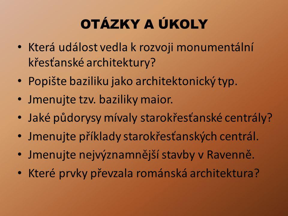 OTÁZKY A ÚKOLY Která událost vedla k rozvoji monumentální křesťanské architektury Popište baziliku jako architektonický typ.
