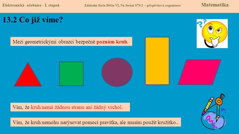 13.2 Co již víme Mezi geometrickými obrazci bezpečně poznám kruh.