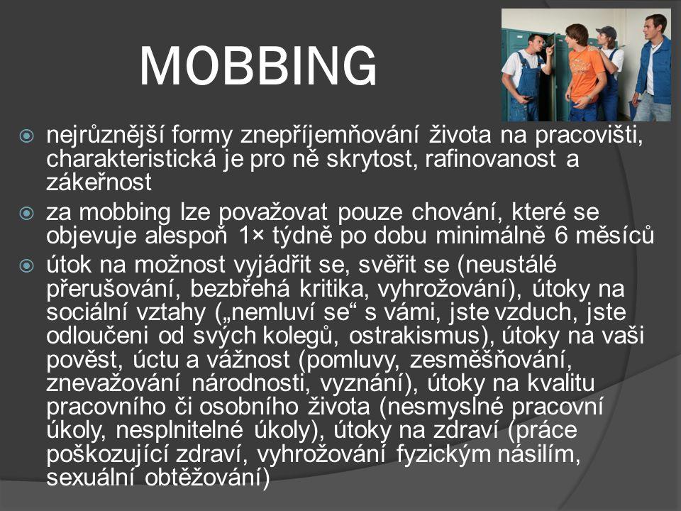 MOBBING nejrůznější formy znepříjemňování života na pracovišti, charakteristická je pro ně skrytost, rafinovanost a zákeřnost.