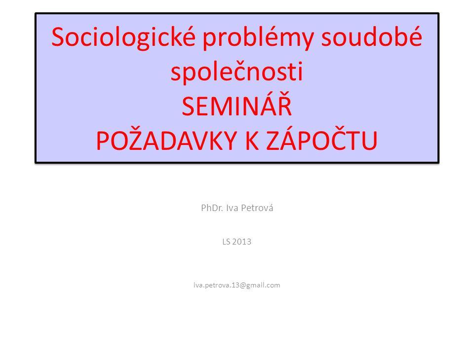 Sociologické problémy soudobé společnosti SEMINÁŘ POŽADAVKY K ZÁPOČTU