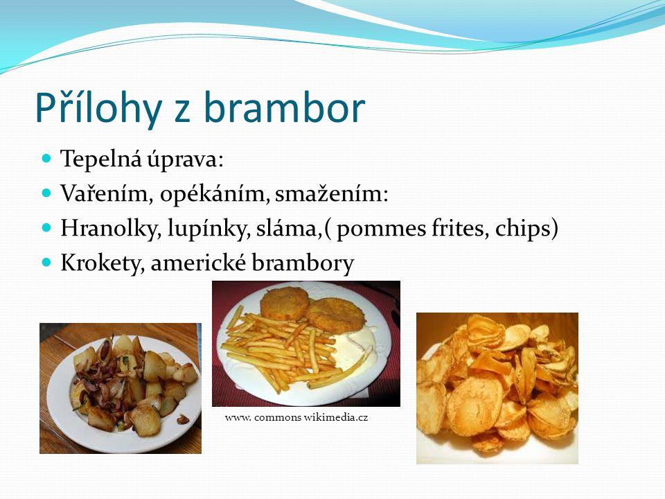 Přílohy z brambor Tepelná úprava: Vařením, opékáním, smažením: