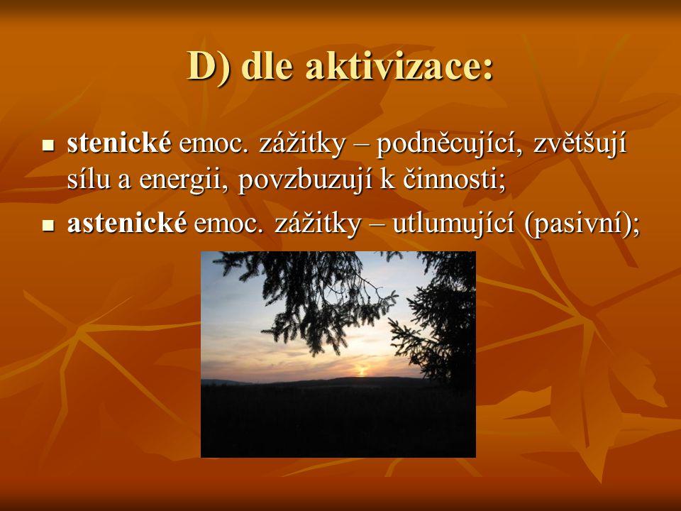 D) dle aktivizace: stenické emoc. zážitky – podněcující, zvětšují sílu a energii, povzbuzují k činnosti;