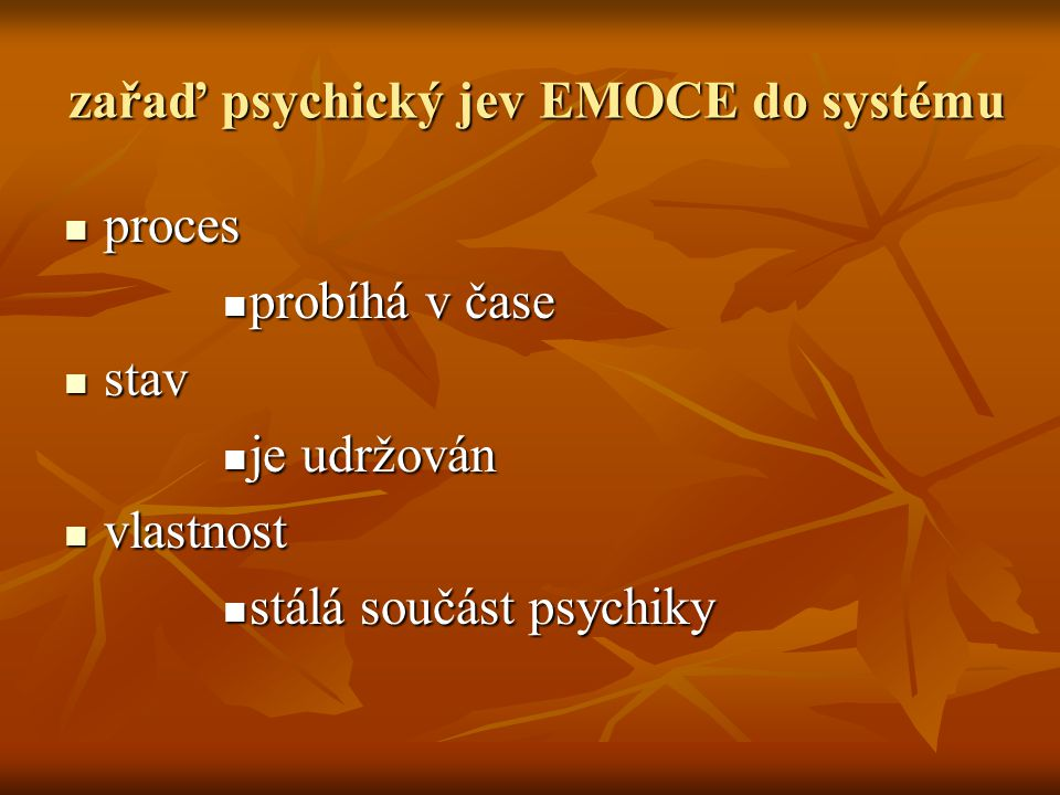 zařaď psychický jev EMOCE do systému