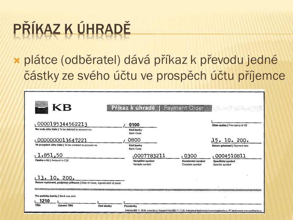 příkaz k úhradě plátce (odběratel) dává příkaz k převodu jedné částky ze svého účtu ve prospěch účtu příjemce.