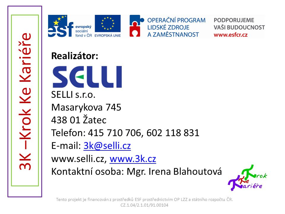 Realizátor: SELLI s.r.o. Masarykova 745 438 01 Žatec Telefon: 415 710 706, 602 118 831 E-mail: 3k@selli.cz www.selli.cz, www.3k.cz Kontaktní osoba: Mgr. Irena Blahoutová
