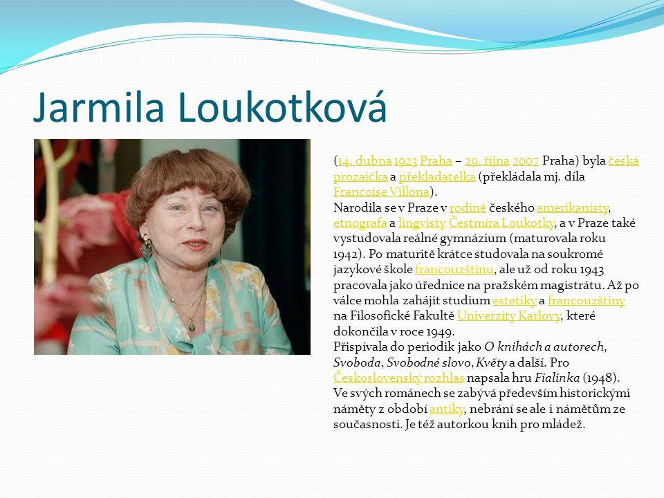 Jarmila Loukotková (14. dubna 1923 Praha – 29. října 2007 Praha) byla česká prozaička a překladatelka (překládala mj. díla Francoise Villona).
