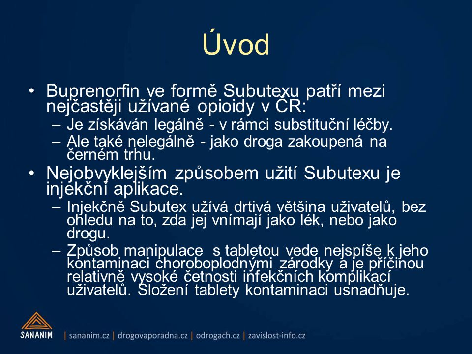 Úvod Buprenorfin ve formě Subutexu patří mezi nejčastěji užívané opioidy v ČR: Je získáván legálně - v rámci substituční léčby.