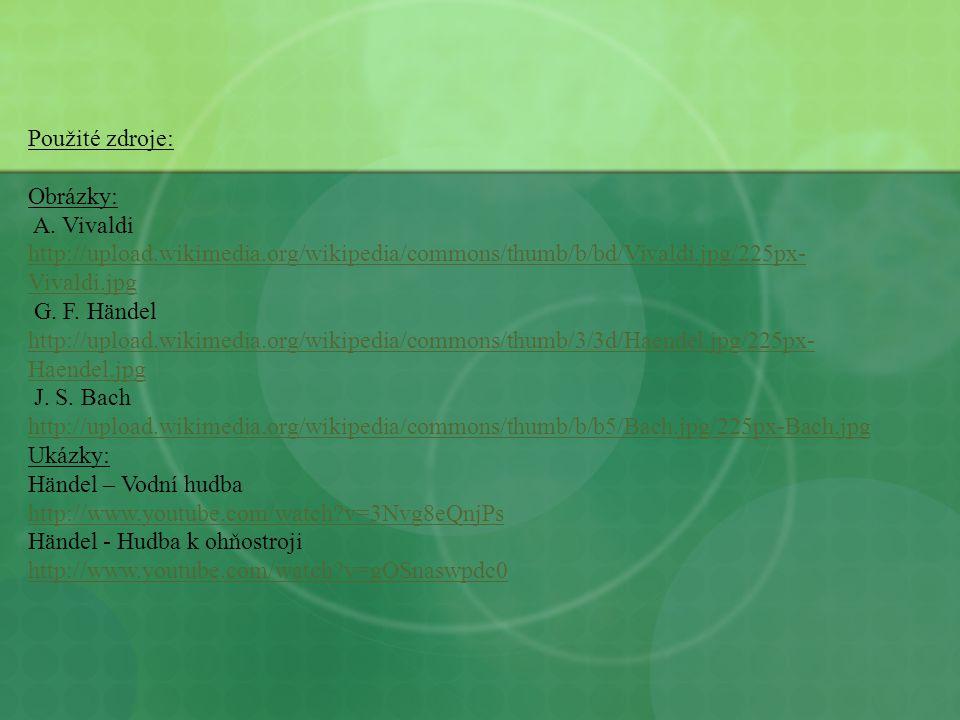 Použité zdroje: Obrázky: A. Vivaldi http://upload.wikimedia.org/wikipedia/commons/thumb/b/bd/Vivaldi.jpg/225px-Vivaldi.jpg.
